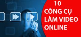 10 CÔNG CỤ LÀM VIDEO ONLINE