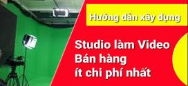 Hướng dẫn xây dựng studio làm video bán hàng ít chi phí nhất